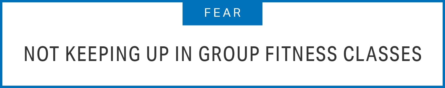 Fear: Not Keeping up in Group Fitness Classes