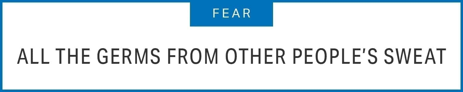 Fear: All the Germs from other people's sweat
