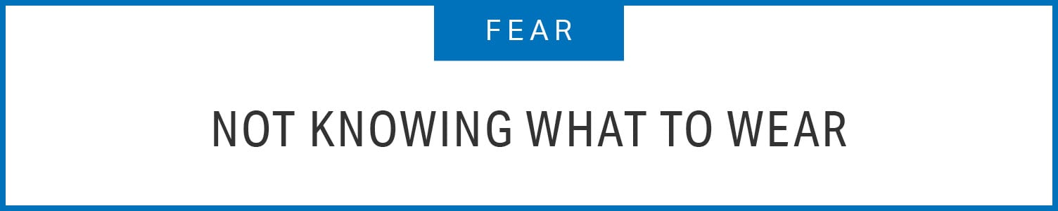 Fear: Not knowing what to wear