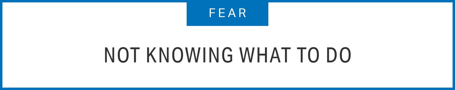 Fear: Not knowing what to do